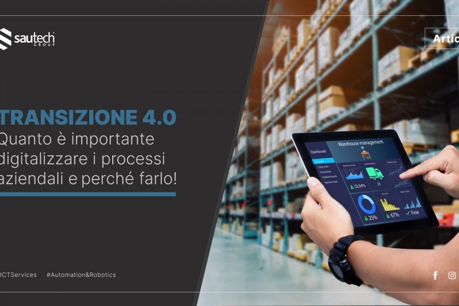 Transizione 4.0: quanto è importante digitalizzare i processi aziendali e perché farlo!